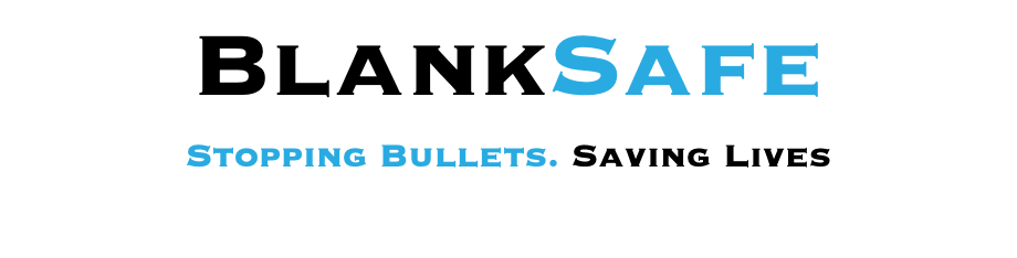 BlankSafe Stopping Bullets. Saving Lives